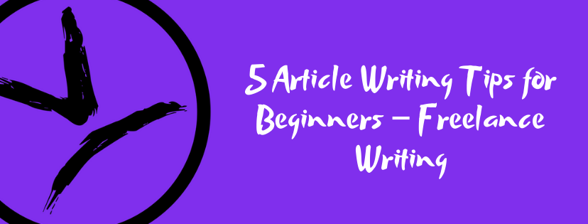 5 Article Writing Tips for Beginners – Freelance Writing (1)