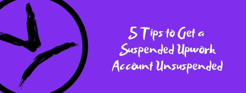 5 Tips to Get a Suspended Upwork Account Unsuspended