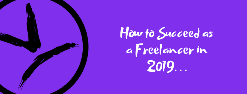 How to Succeed as a Freelancer in 2019…