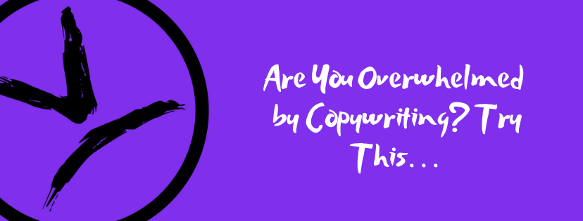 Are You Overwhelmed by Copywriting? Try This…