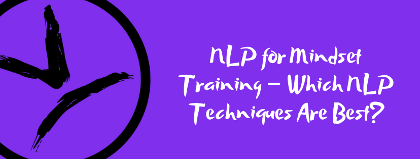 NLP for Mindset Training – Which NLP Techniques Are Best?