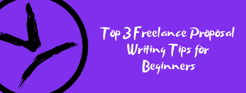 Top 3 Freelance Proposal Writing Tips for Beginners