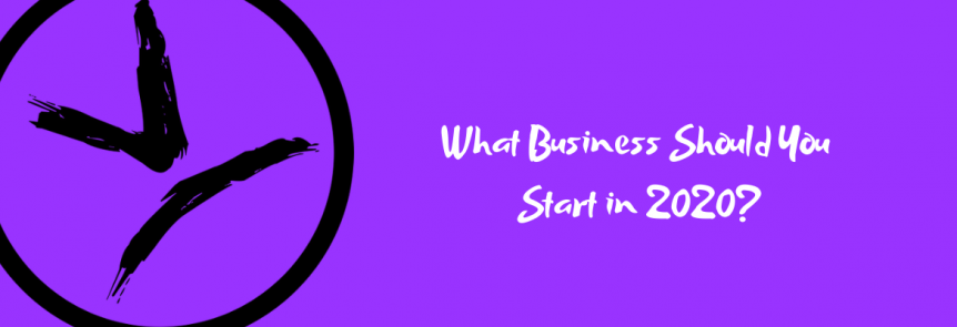 What Business Should You Start in 2020_